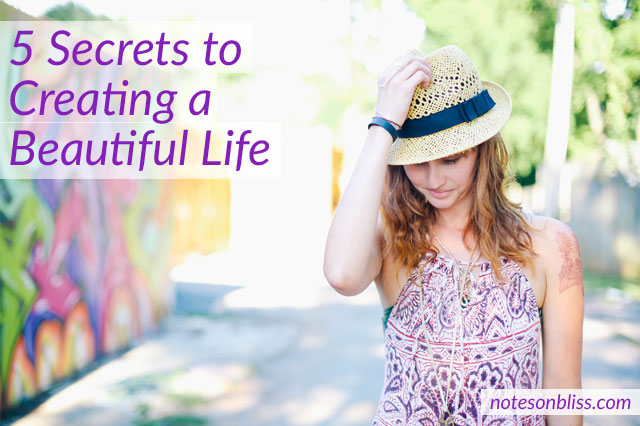secrets to creating a beautiful life