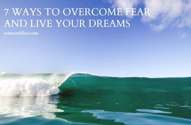 Overcome fear live your dreams