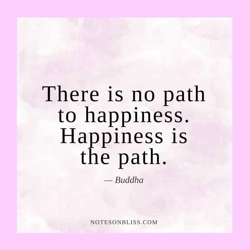 there-is-no-path-to-happiness-quote